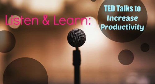 4 TED Talks for Increased Productivity at Work (And in Life!)