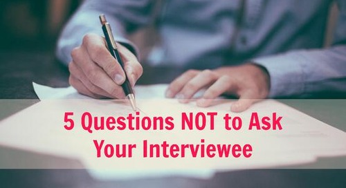 Interview 102: Don't Ask Your Candidates These 5 Questions