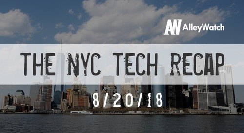 The AlleyWatch NYC Tech Weekly Video Recap: 8-20-2018