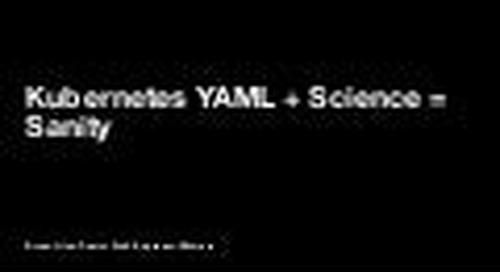 Kubernetes YAML + Science = Sanity