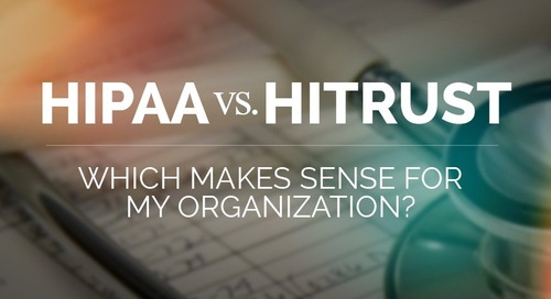 HIPAA vs. HITRUST CSF - Which Makes Sense for My Organization?