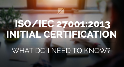 ISO/IEC 27001:2013 Initial Certification – What Do I Need To Know?