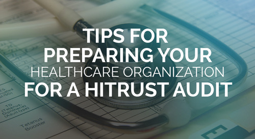 Tips for Preparing Your Healthcare Organization for a HITRUST Audit