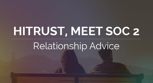 HITRUST, Meet SOC 2 – Relationship Advice