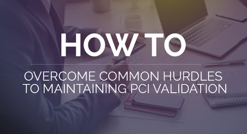 How to Overcome Common Hurdles to Maintaining PCI Validation