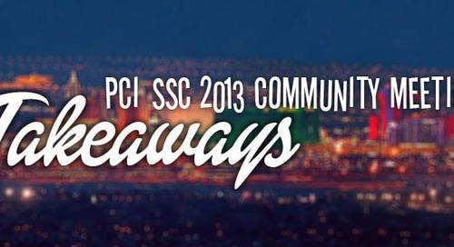 PCI SSC 2013 Community Meeting Takeaways