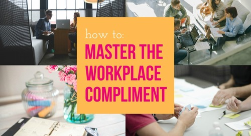 3 Ways to Master the Workplace Compliment