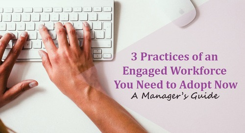 3 Practices of an Engaged Workforce You Need to Adopt Now