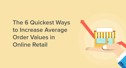 The 6 Quickest Ways to Increase Average Order Values in Online Retail