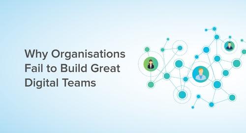 Why Organizations Fail to Build Great Digital Teams