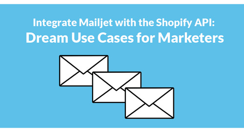 Integrate Mailjet With The Shopify API: Dream Use Cases For Marketers
