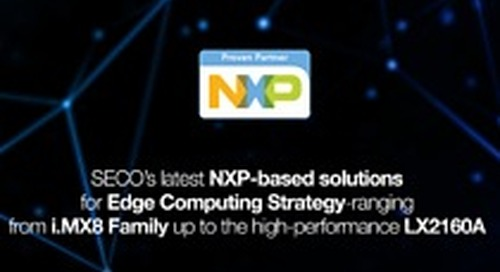 SECO's latest NXP-based solutions for Edge Computing Strategy- ranging from i.MX8 Family up to the high-performance Layerscape LX2160A