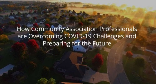 How Community Association Professionals are Overcoming COVID-19 Challenges and Preparing for the Future