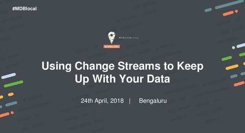 [MongoDB.local Bengaluru 2018] Using Change Streams to Keep Up With Your Data