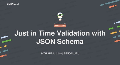 [MongoDB.local Bengaluru 2018] Just in Time Validation with JSON Schema