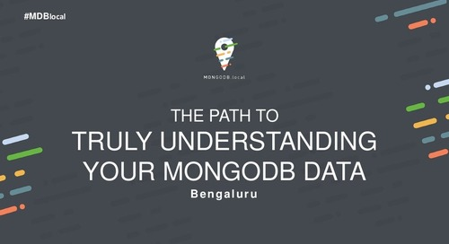 [MongoDB.local Bengaluru 2018] The Path to Truly Understanding Your MongoDB Data