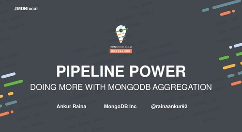 [MongoDB.local Bengaluru 2018] Tutorial: Pipeline Power - Doing More with MongoDB Aggregation