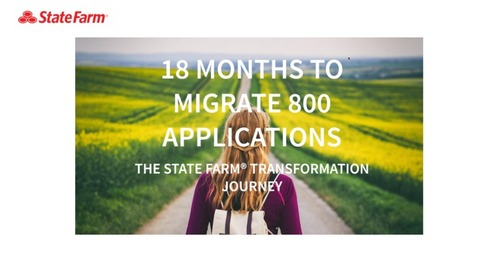 18 Months to Migrate 800 Applications: State Farm's Transformation Journey