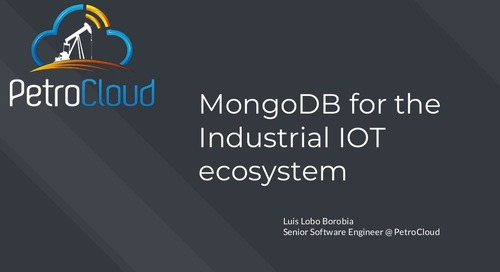 MongoDB.local Austin 2018: PetroCloud: MongoDB for the Industrial IOT Ecosystem
