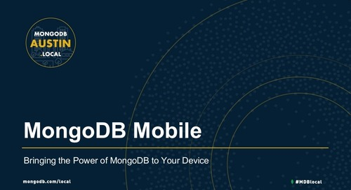 MongoDB.local Austin 2018: MongoDB Mobile: Bringing the Power of MongoDB to Your Device
