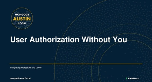 MongoDB.local Austin 2018: Tutorial - User Administration Without You - Integrating LDAP with MongoDB