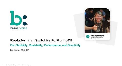 MongoDB.local Austin 2018:  Replatforming: Switching to MongoDB for Flexibility, Scalability & Performance