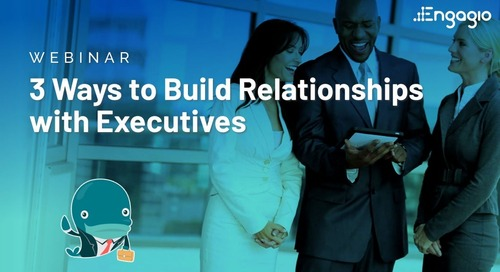 3 Ways to Build Relationships with Executives Slides  |  Engagio