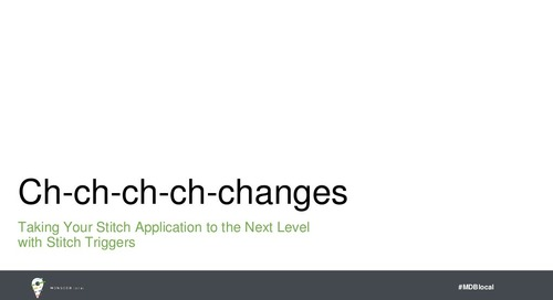 MongoDB.local DC 2018: Ch-Ch-Ch-Ch-Changes: Taking Your MongoDB Stitch Application to the Next Level With Triggers
