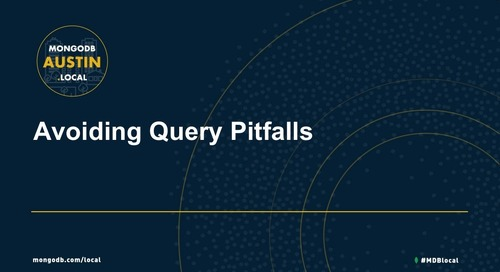 MongoDB.local Austin 2018: Tips and Tricks for Avoiding Common Query Pitfalls