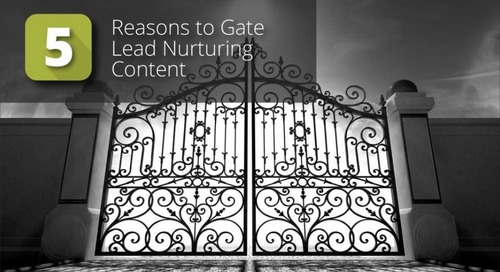 5 Reasons To Gate Lead Nurturing Content
