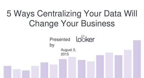 5 Ways Centralizing Your Data Will Change Your Business