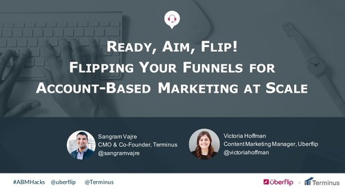 Ready, Aim, Flip! Flipping Your Funnels for Account-Based Marketing at Scale