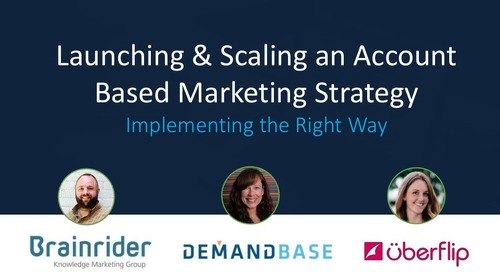 Launching and Scaling an Account Based Marketing Strategy: Implementing the Right Way
