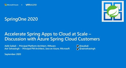 Accelerate Spring Apps to Cloud at Scale—Discussion with Azure Spring Cloud Customers