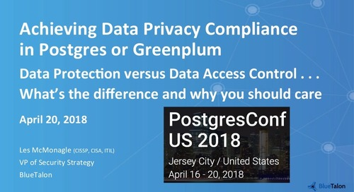 Achieving Data Privacy Compliance in Postgres or Greenplum - Greenplum Summit 2018