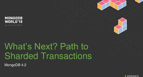 MongoDB World 2018: What's Next? The Path to Sharded Transactions