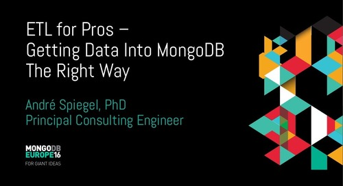 MongoDB Europe 2016 - ETL for Pros – Getting Data Into MongoDB The Right Way