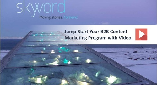 How to Jump-Start Your B2B Content Marketing Program with Video