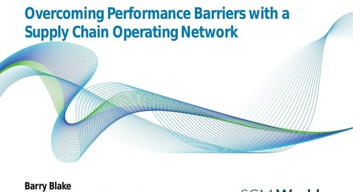 "Barry Blake, SCM World – ""Connect and Collaborate: Overcoming Supply Chain Performance Barriers"""