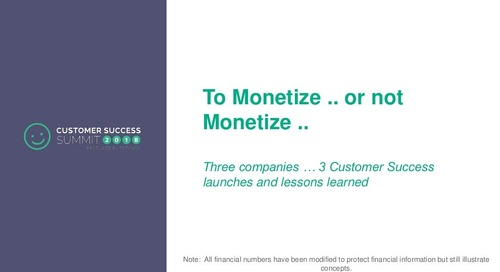 To Monetize or To Not Monetize - CSSummit18