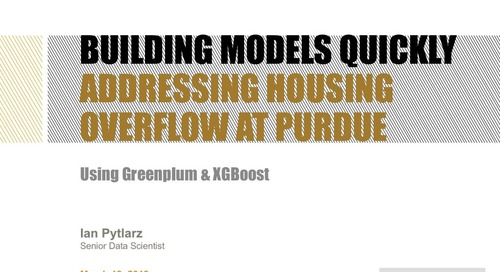 Building Models Quickly Addressing Housing Overflow at Purdue - Greenplum Summit 2019