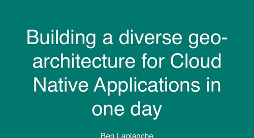 Building A Diverse Geo-Architecture For Cloud-Native Applications In One Day