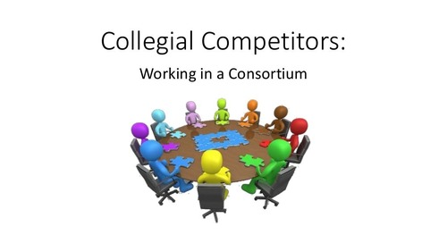 Collegial Competitors: Working in a Consortium