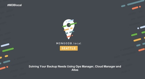 Solving Your Backup Needs Using Ops Manager, Cloud Manager and Atlas