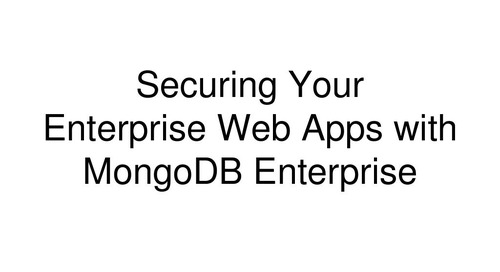 Securing Your Enterprise Web Apps with MongoDB Enterprise