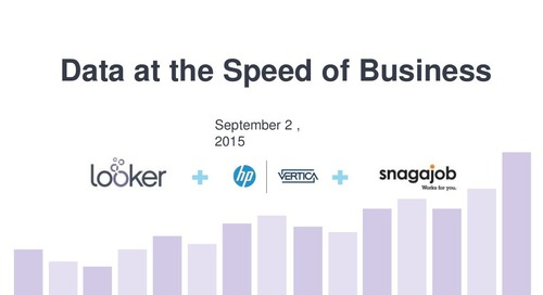 Webinar with SnagAJob, HP Vertica and Looker - Data at the speed of busines slides