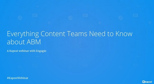 Everything Content Teams Need to Know About ABM | Engagio & Kapost | Slides