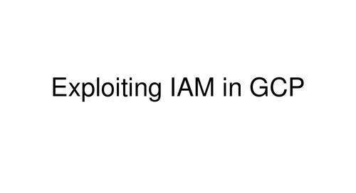 Defcon 27 - Exploiting IAM in GCP
