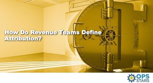 How Do Revenue Teams Define Attribution?