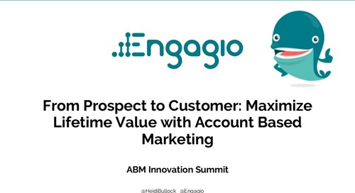 From Prospect to Customer: Maximize Lifetime Value with ABM  |  Engagio